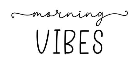 MORNING VIBES. Simple positive lettering typography script quote morning vibes. Hand drawn modern calligraphy slogan text - morning vibes. Poster, card, banner, t-shirt, vector design banner. Illustration
