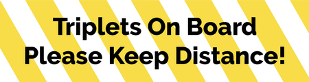 triplets: Yellow and white striped warning bumper sticker with a warning text Newborn Triplets On Board Please Keep Distance Stock Photo