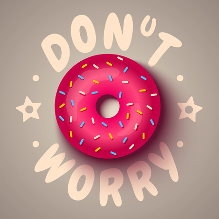 Vector poster with pink donut. Don't worry Illustration