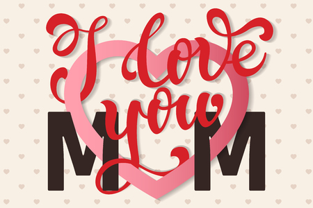 love mom: I love you Mom, hand lettering Greeting Card. Happy Mothers Day. Typographical Vector Background. Handmade calligraphy. Vector illustration.