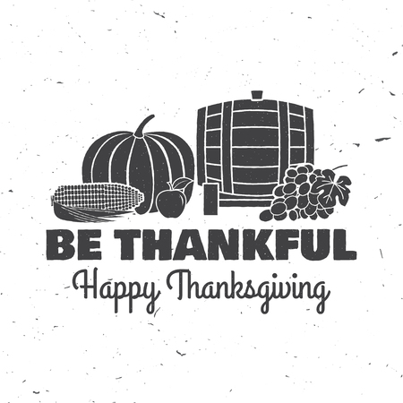 pumpkin patch: Happy Thanksgiving. Be thankful. Vector Thanksgiving retro badge. Concept for shirt, print, stamp, patch. Pumpkin, corn, apple, barrel and grapes.