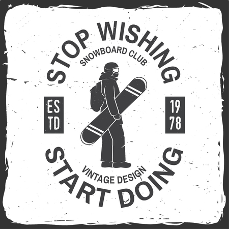 Stop wishing, start doing. Snowboard Club. Vector illustration. Concept for shirt , print, stamp, badge or tee. Vintage typography design with snowboarder silhouette. Extreme winter sport.