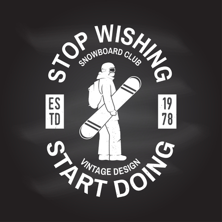 Stop wishing, start doing, Snowboard Club  Concept for shirt , print, stamp, badge or tee, Vintage design with snowboarder silhouette illustration, Extreme winter sport Chalk drawing on a blackboard.