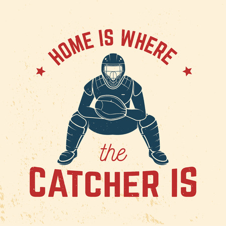 Home is where the catcher is. Vector illustration.