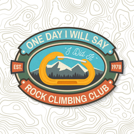 One day i will say, i did it. Rock Climbing club badge. Vector. Vintage typography design with knot for quickly tying a climbing rope, mountain and carabiner. Extreme adventure. Illustration
