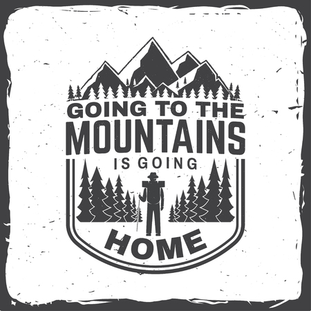 Going to the mountains is going home. Vector. Concept for shirt or badge, overlay, print, stamp or tee.