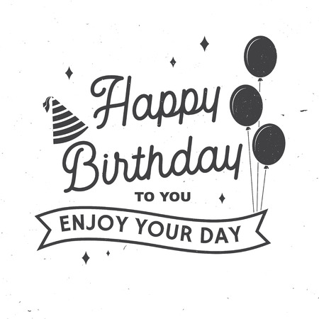 Happy Birthday to you. Enjoy your Day. Stamp, badge, card with bunch of balloons and birthday hat. Vector. Vintage typographic design for birthday celebration emblem in retro style