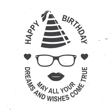 Happy Birthday to you. May all your dreams and wishes come true. Stamp, badge, card with eyeglasses, lips and birthday hat. Vector. Design for birthday celebration emblem in retro style Stock Vector - 113023046