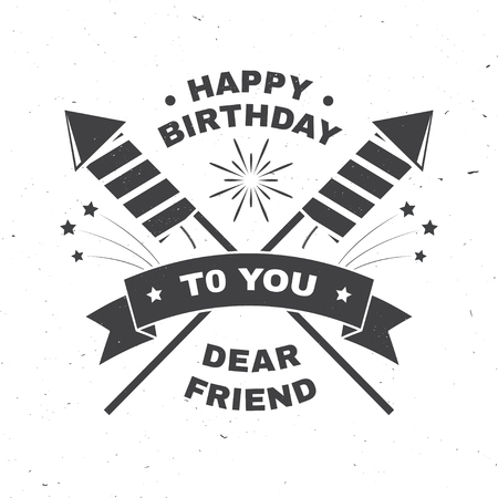 Happy Birthday to you dear friend. Badge, card, with sparkling firework rockets, firework and ribbon. Vector. Vintage typography design for birthday celebration emblem in retro style Standard-Bild - 113023047