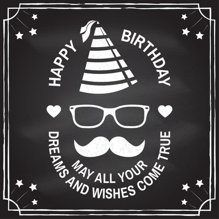 Happy Birthday to you. May all your dreams and wishes come true. Stamp, badge, card with eyeglasses, mustache and birthday hat. Vector. Design for birthday celebration emblem in retro style
