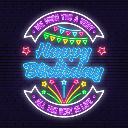 We wish you a very happy Birthday neon sign. All the best in life. Badge, sticker with firework and Bunting flags. Vector. Neon design for birthday celebration emblem. Night neon signboard
