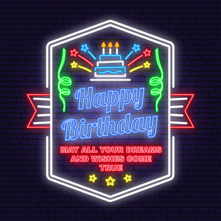 Happy Birthday to you neon sign. May all your dreams and wishes come true. Card with birthday cake with candles. Vector Neon design for birthday celebration emblem. Night neon signboard