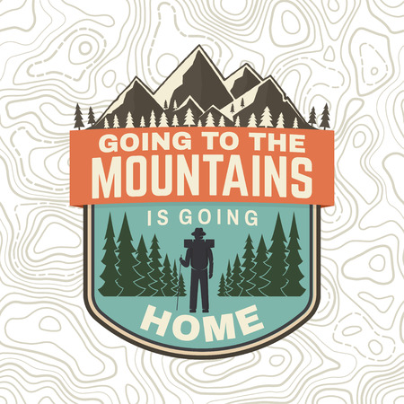 Going to the mountains is going home. Vector. Concept for shirt or badge, overlay, patch tee. Vintage typography design with hiker, mountains and forest silhouette. Outdoor adventure symbol Illustration
