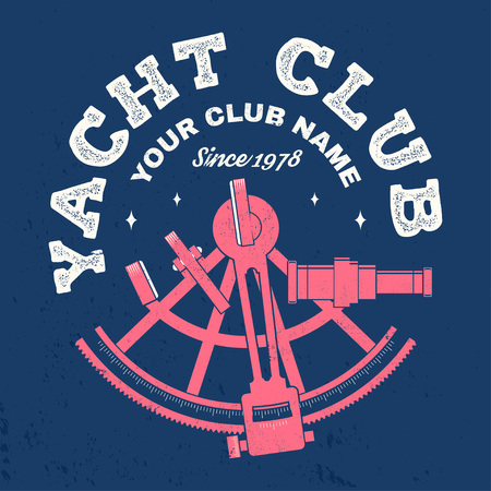 Yacht club badge. Vector. Concept for yachting shirt, print, stamp or tee. Vintage typography design with sextant silhouette. Ocean adventure. Illustration