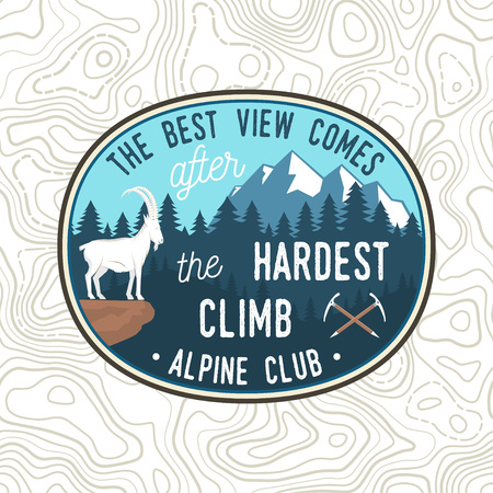 The best view comes after the hardest climb. Vector. Alpine club patch. Vintage typography design with ice axe, rock climbing Goat and mountain silhouette. Outdoors adventure emblem. Illustration