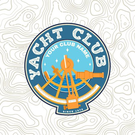 Yacht club patch. Vector. Concept for yachting shirt, print, stamp or tee. Vintage typography design with sextant silhouette. Ocean adventure. Çizim
