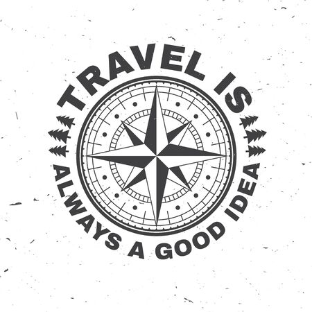Travel is always a good idea. Vector. Concept for shirt or badge, overlay, print, stamp or tee. Vintage typography design with wind rose and compass silhouette.