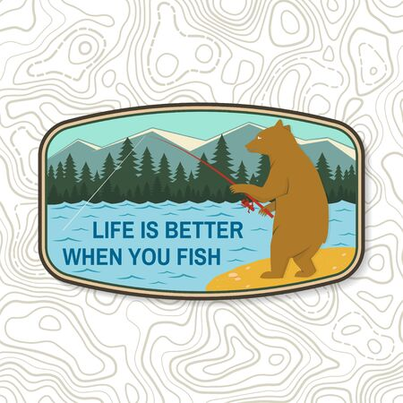 Life is better when you fish. Summer camp badge. For patch, stamp. Vector. Concept for shirt or   print, stamp or tee. Design with fishing bear, mountains, sky and forest silhouette.