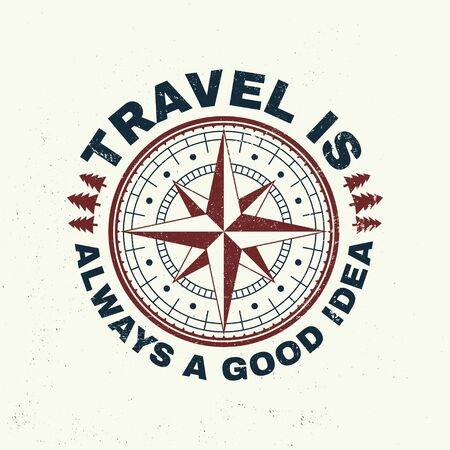 Travel is always a good idea slogan. Vector. Concept for shirt or badge, overlay, print, stamp or tee. Vintage typography design with wind rose and compass silhouette.