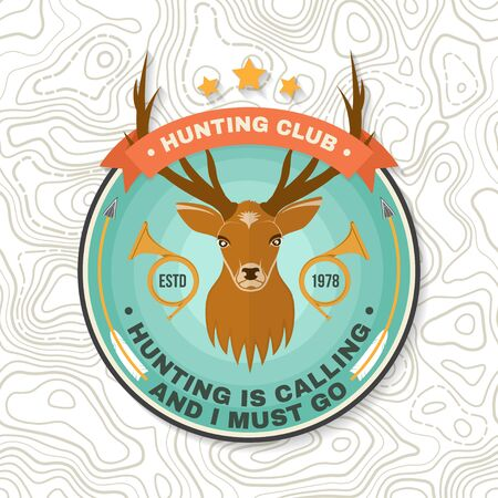 Hunting club badge. Hunting is calling and i must go. Concept for shirt or label, print, stamp, badge, patch.Vintage typography design with deer and hunting horn silhouette. Hunt club emblem