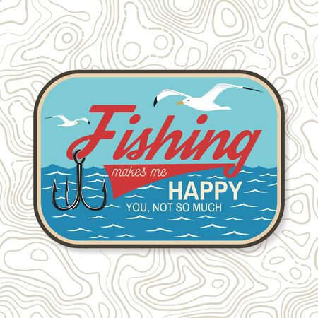 Fishing makes me happy you, not so much patch. Vector. Concept for shirt print, stamp, patch or tee. Vintage typography design with fish hook silhouette. Vektorové ilustrace