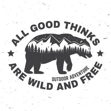All good things are wild and free. Outdoor adventure. Vector . Concept for shirt or print, stamp or tee. Vintage typography design with bear, forest and mountain landscape silhouette