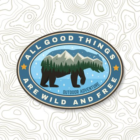 All good things are wild and free. Outdoor adventure. Vector . Concept for shirt  print, stamp or tee. Vintage typography design with bear, forest and mountain landscape silhouette
