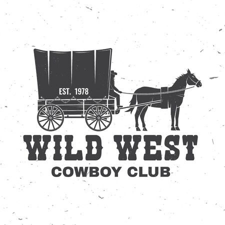 Cowboy club badge. Wild west. Vector. Concept for shirt,   print, stamp, tee with cowboy and covered wagon. Vintage typography design with western wagon silhouette.