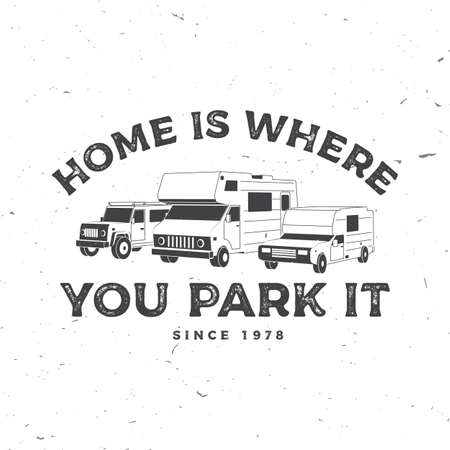 Home is where you park it. Summer camp. Vector. Concept for shirt or  print, stamp or tee. Vintage typography design with RV Motorhome, camping trailer and off-road car silhouette.