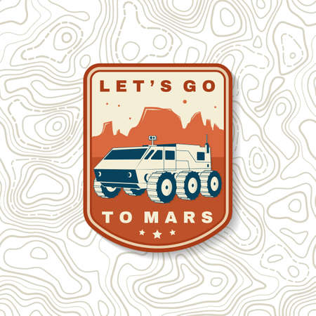 Lets go to mars  badge, patch. Vector. Concept for shirt, print, stamp, overlay or template. Vintage typography design with rover on the mars and mountain silhouette.