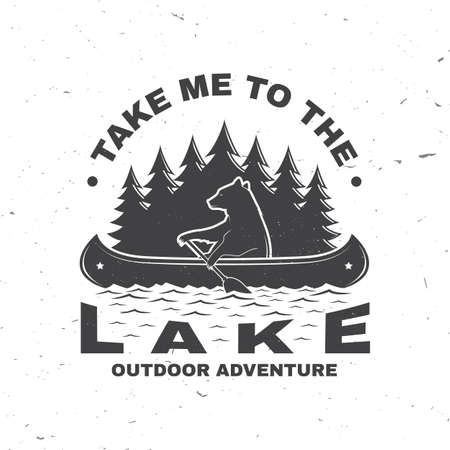 Take me to the lake. Camping quote. Vector. Concept for shirt or print, stamp or tee. Vintage typography design with bear in canoe, lake and forest silhouette. Summer camp.