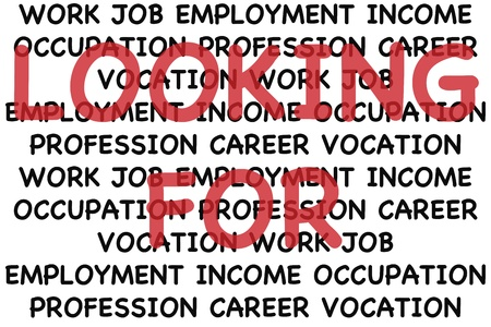 Text that says, looking for once in red, over black words that say, work job employment income occupation profession career vocation repeated four times.
