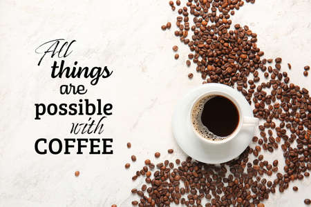 Text ALL THINGS ARE POSSIBLE WITH COFFEE and cup of hot drink with beans on light background