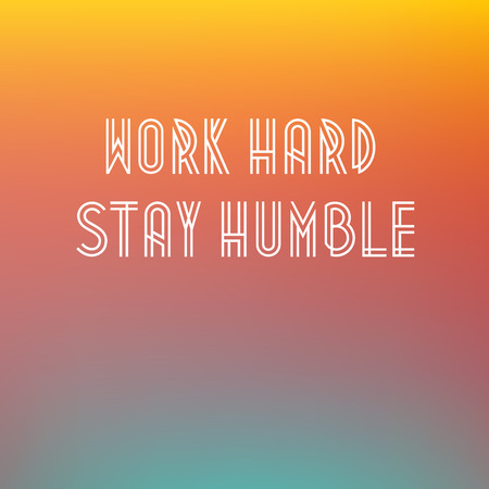 humble: Retro poster typographic with quote Work hard stay humble vector