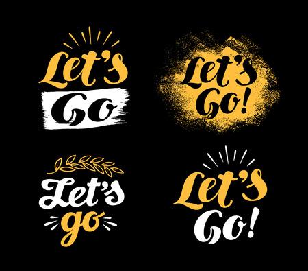 Hand lettering motivational phrase Lets go. Calligraphy vector illustration