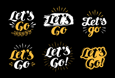 to go: Lets go, lettering. Hand drawn calligraphy phrase. Handwritten vector illustration for invitation and greeting card, t-shirt, prints