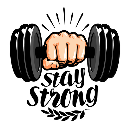 Dumbbell in hand. Stay strong, lettering. Gym, fitness label. Vector illustration