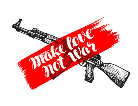 hostility: Make love not war, label. Assault rifle symbol. Lettering, calligraphy vector illustration