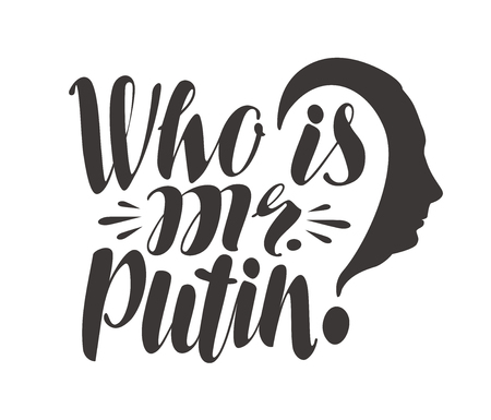 human face: Famous saying, Who is mr. Putin. Russia, politics concept. Lettering, calligraphy vector illustration