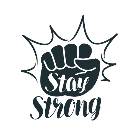 Stay strong, lettering. Raised fist, sport, gym, exercise, fitness label or symbol. Vector illustration