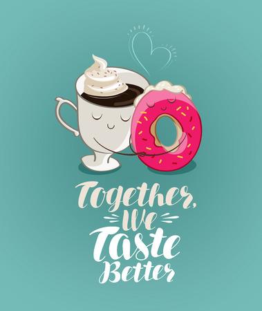 Together we taste better, lettering. Coffee break, dessert, food cartoon. Illustration for design menu restaurant or cafe Illustration