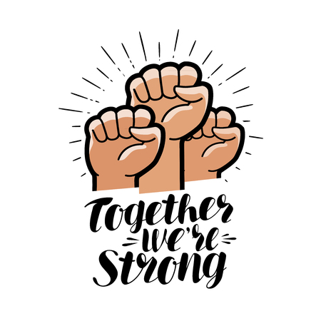 Together were strong, lettering. Raised fist, community symbol. Vector illustration