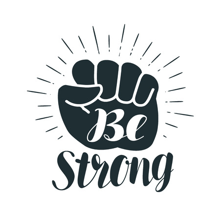 Be strong, lettering. Clenched fist. Vector illustration Stock Vector - 86139717
