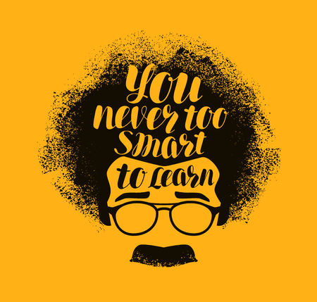 Education concept. You never too smart to learn, handwritten lettering. Vector illustration Stock Illustratie