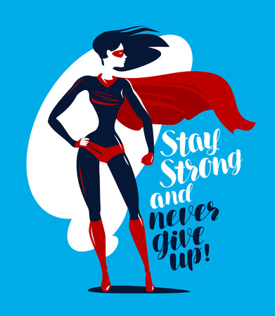 Supergirl, superhero stands. Stay strong and never give up, motivating quote. Lettering vector illustration