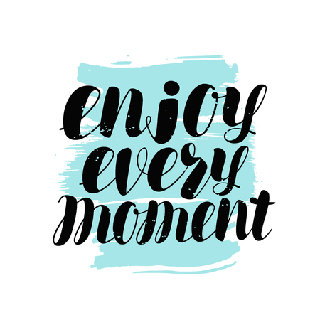 enjoy every moment hand lettering. positive quote, calligraphy vector illustration isolated on white background