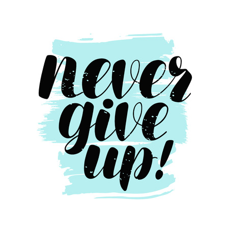 Never give up, lettering. Positive quote, calligraphy vector illustration isolated on white background