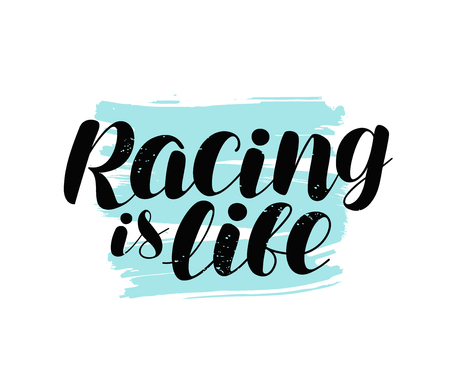 racing is life, lettering. positive quote, calligraphy vector illustration isolated on white background