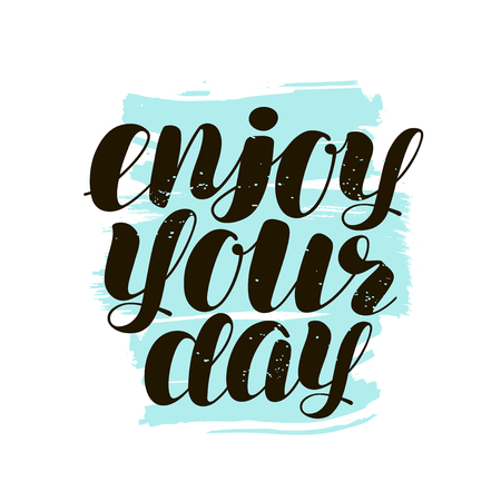 ENJOY YOUR DAY, hand lettering. Positive quote, calligraphy vector