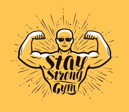 Gym, bodybuilding. Stay Strong, lettering vector illustration